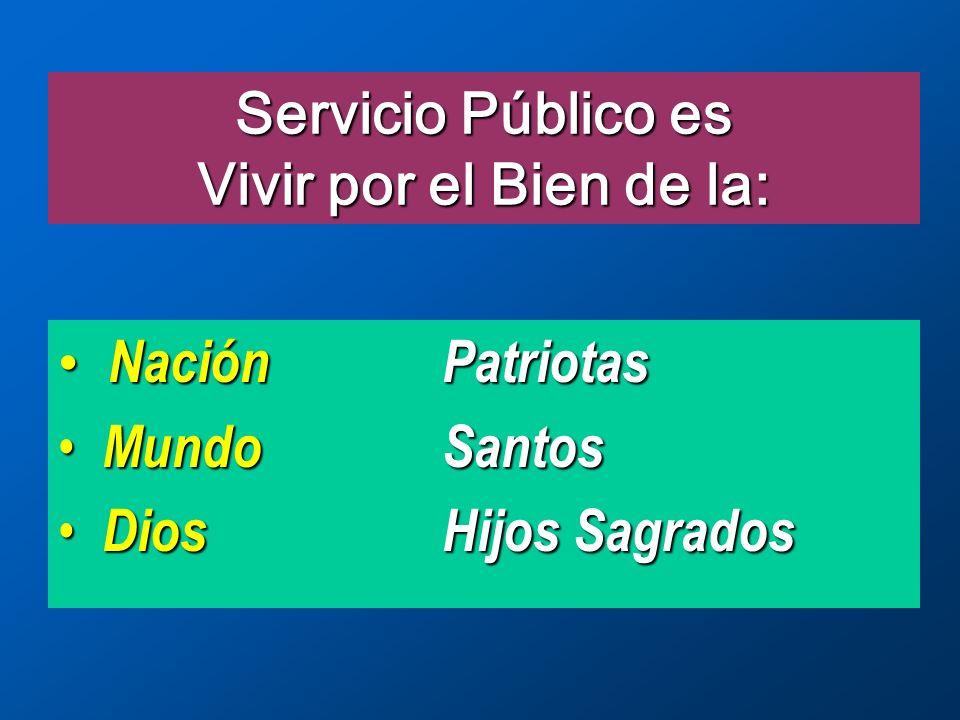 Servicio Público es Vivir por el Bien de la: Nación Patriotas Nación Patriotas Mundo Santos Mundo Santos Dios Hijos Sagrados Dios Hijos Sagrados
