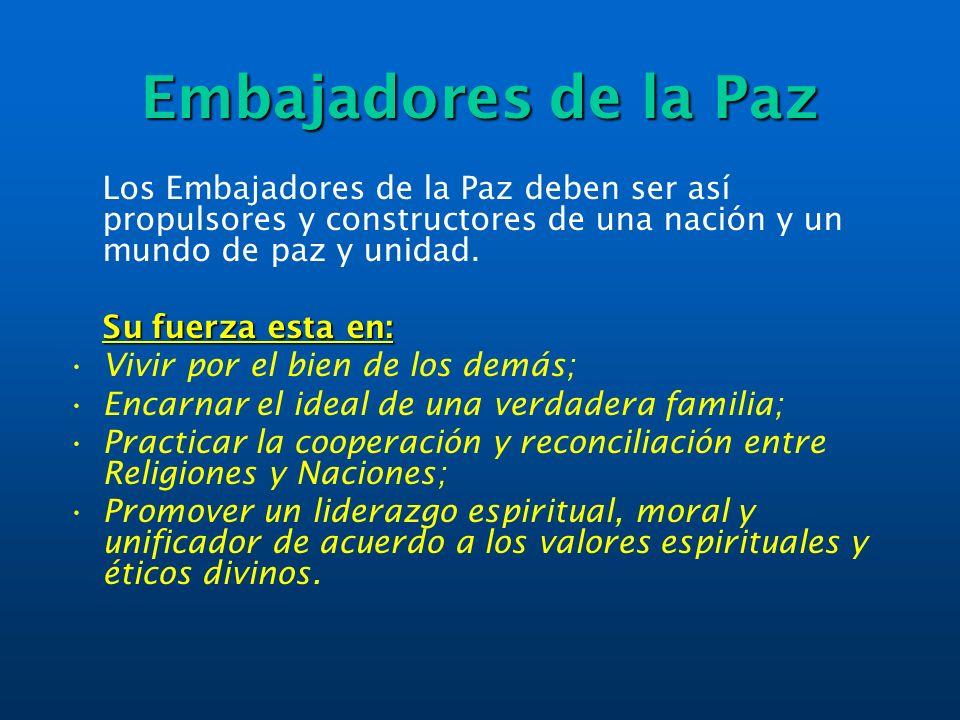 Embajadores de la Paz Los Embajadores de la Paz deben ser así propulsores y constructores de una nación y un mundo de paz y unidad.