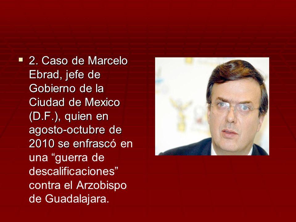 2. Caso de Marcelo Ebrad, jefe de Gobierno de la Ciudad de Mexico (D.F.), quien en agosto-octubre de 2010 se enfrasc 2. Caso de Marcelo Ebrad, jefe de