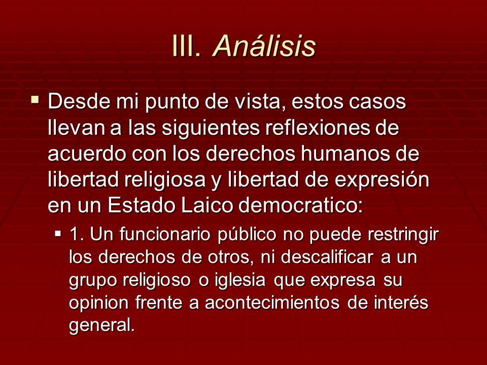III. Análisis Desde mi punto de vista, estos casos llevan a las siguientes reflexiones de acuerdo con los derechos humanos de libertad religiosa y lib