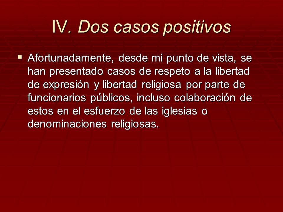 IV. Dos casos positivos Afortunadamente, desde mi punto de vista, se han presentado casos de respeto a la libertad de expresión y libertad religiosa p