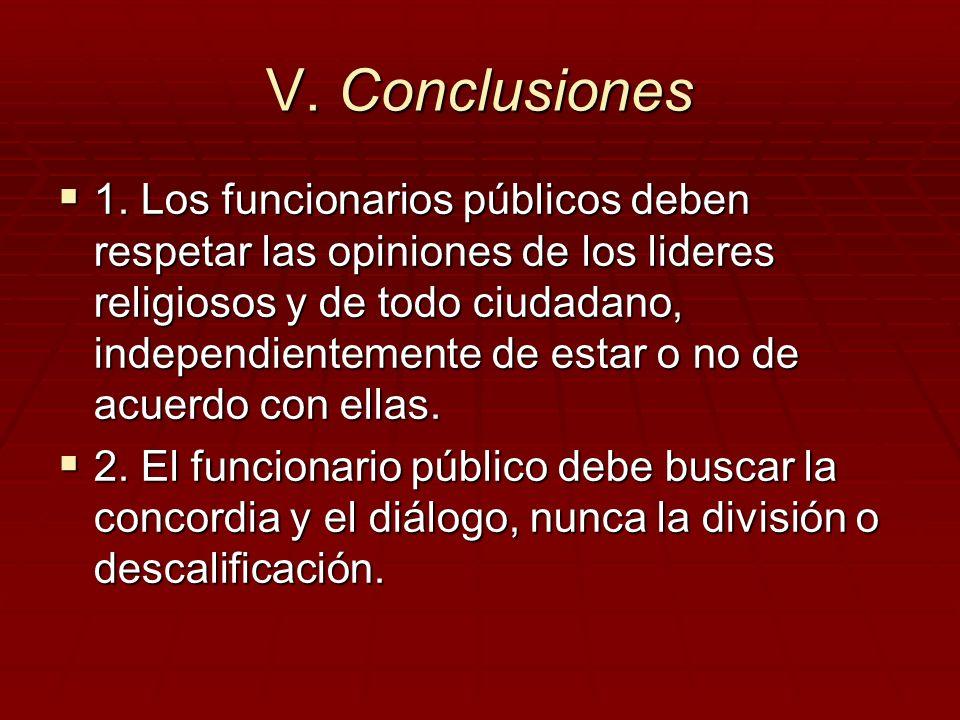 V. Conclusiones 1. Los funcionarios públicos deben respetar las opiniones de los lideres religiosos y de todo ciudadano, independientemente de estar o