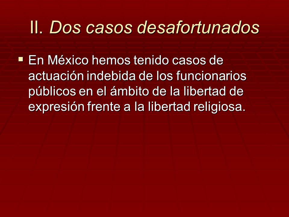 II. Dos casos desafortunados En México hemos tenido casos de actuación indebida de los funcionarios públicos en el ámbito de la libertad de expresión