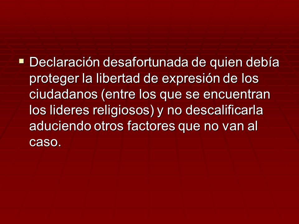 Declaración desafortunada de quien debía proteger la libertad de expresión de los ciudadanos (entre los que se encuentran los lideres religiosos) y no