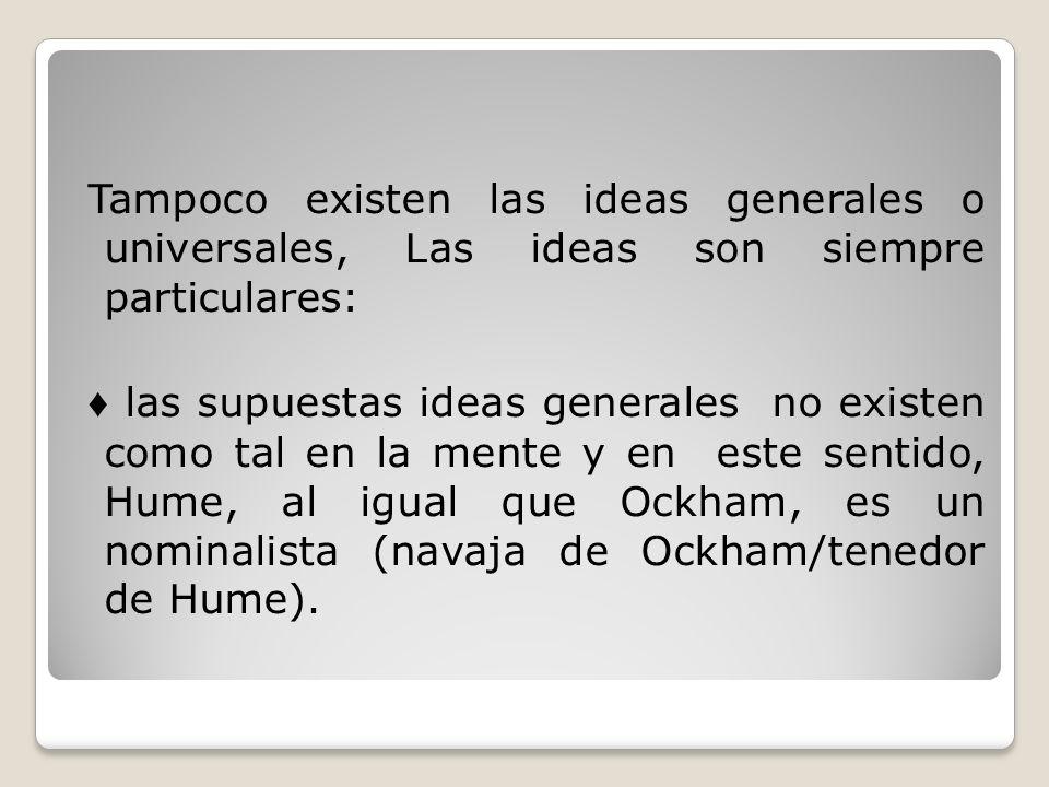 Tampoco existen las ideas generales o universales, Las ideas son siempre particulares: las supuestas ideas generales no existen como tal en la mente y