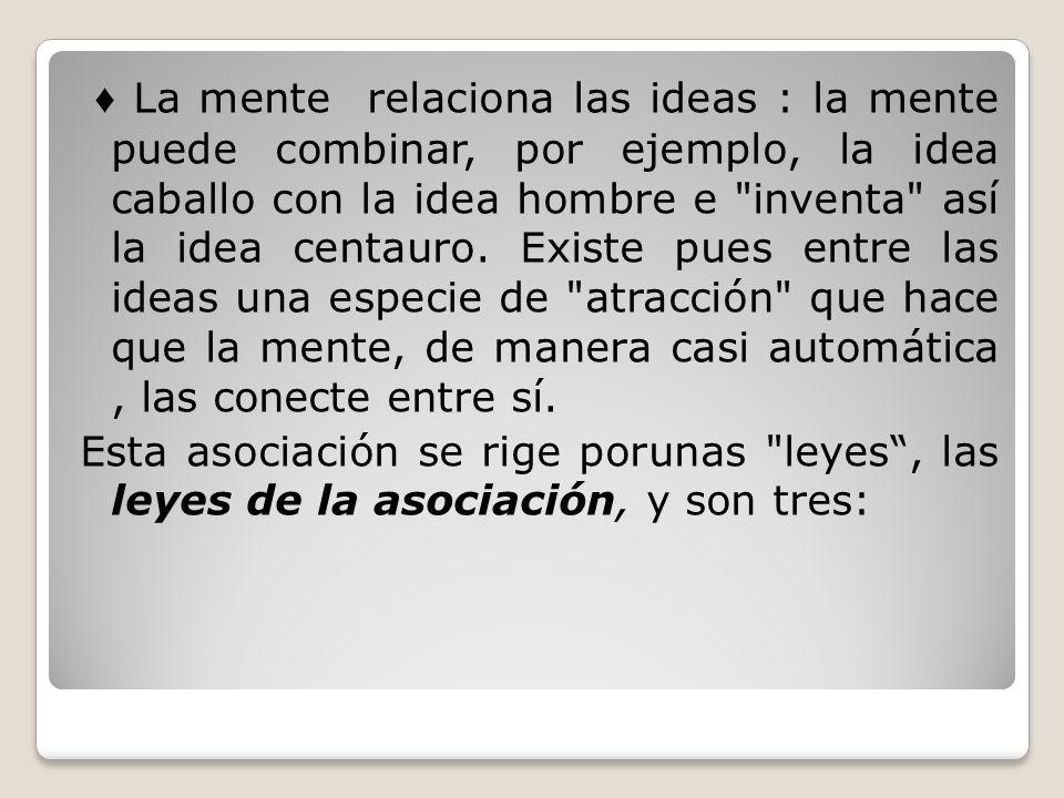 La mente relaciona las ideas : la mente puede combinar, por ejemplo, la idea caballo con la idea hombre e