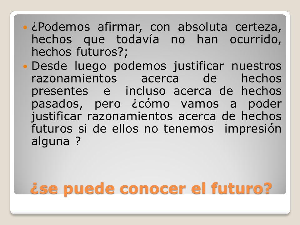 ¿se puede conocer el futuro? ¿se puede conocer el futuro? ¿Podemos afirmar, con absoluta certeza, hechos que todavía no han ocurrido, hechos futuros?;