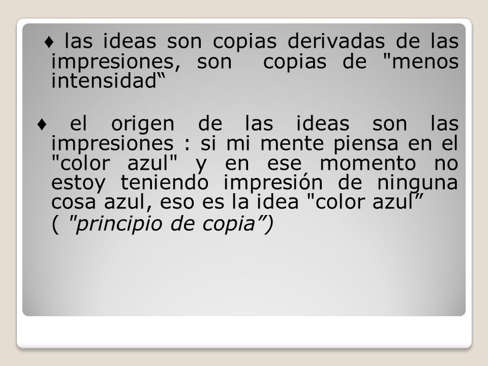 las ideas son copias derivadas de las impresiones, son copias de