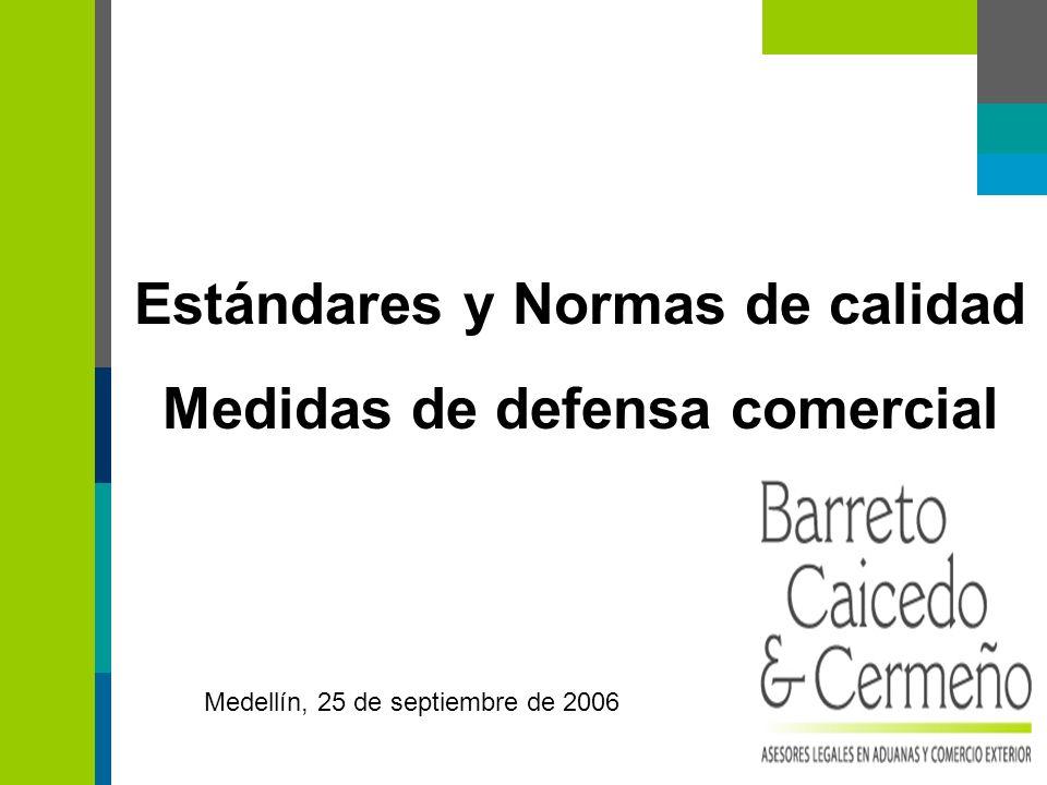 Estándares y Normas de calidad Medidas de defensa comercial Medellín, 25 de septiembre de 2006