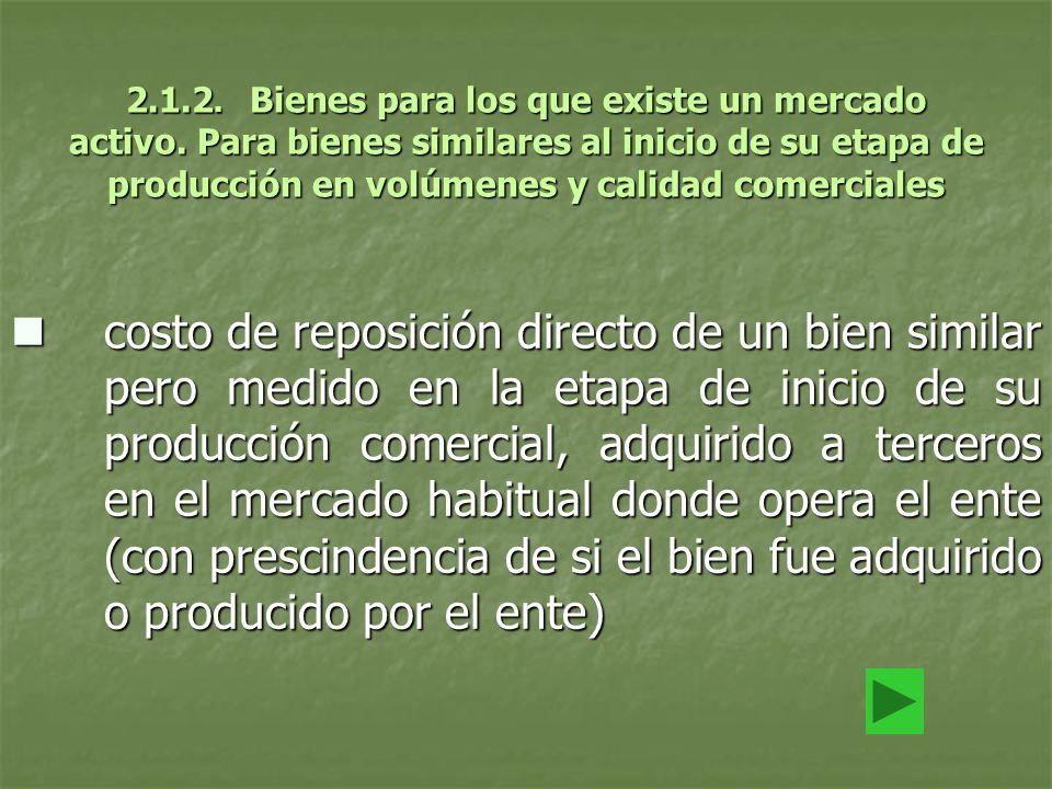 2.1.2. Bienes para los que existe un mercado activo. Para bienes similares al inicio de su etapa de producción en volúmenes y calidad comerciales cost