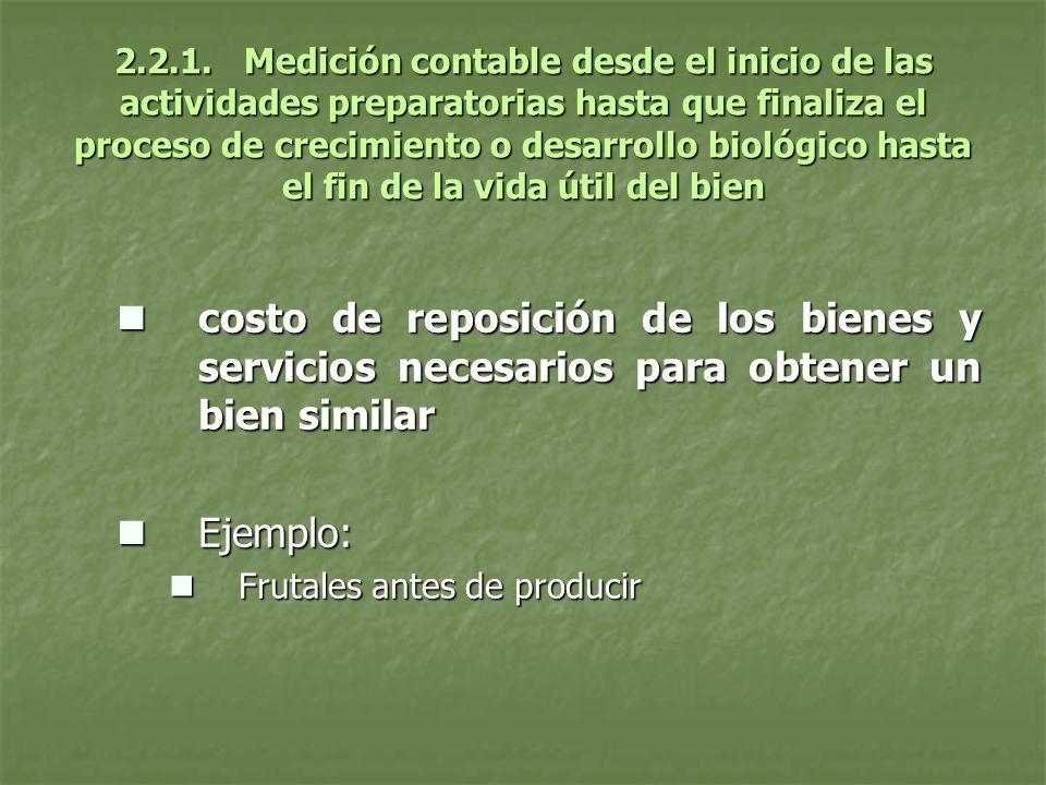 2.2.1. Medición contable desde el inicio de las actividades preparatorias hasta que finaliza el proceso de crecimiento o desarrollo biológico hasta el