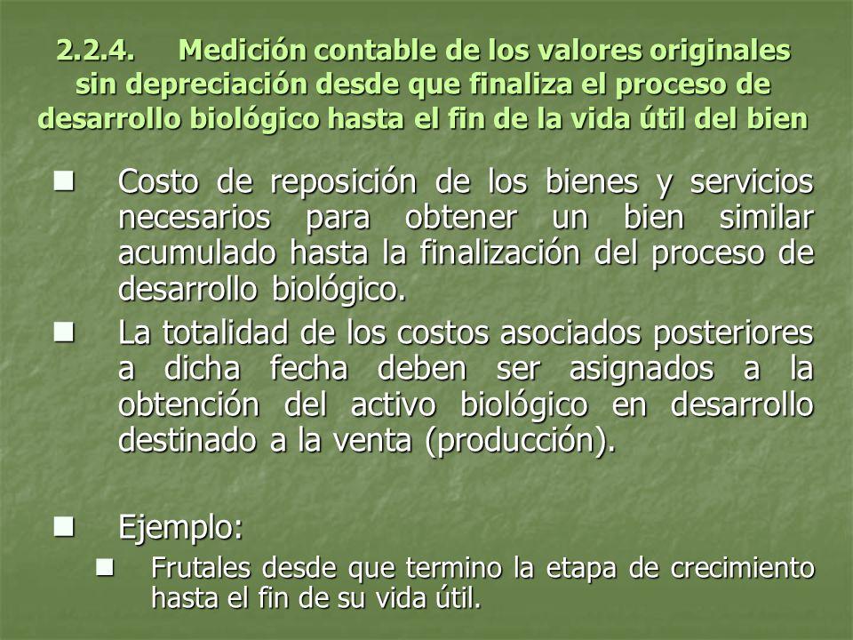 2.2.4. Medición contable de los valores originales sin depreciación desde que finaliza el proceso de desarrollo biológico hasta el fin de la vida útil