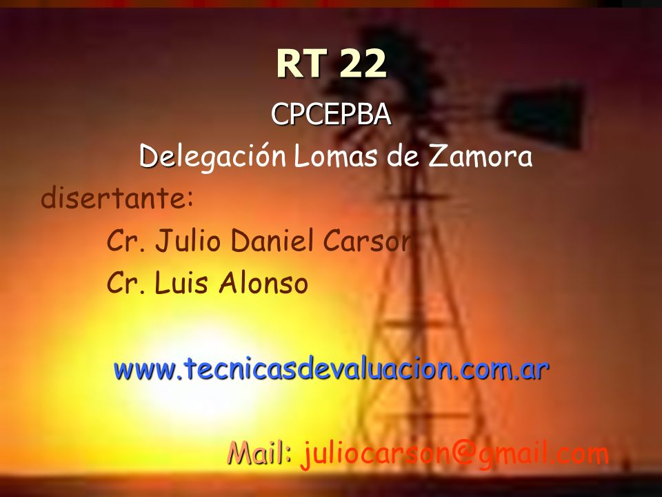 RT 22 CPCEPBA De Delegación Lomas de Zamora disertante: Cr. Julio Daniel Carson Cr. Luis Alonsowww.tecnicasdevaluacion.com.ar Mail: Mail: juliocarson@