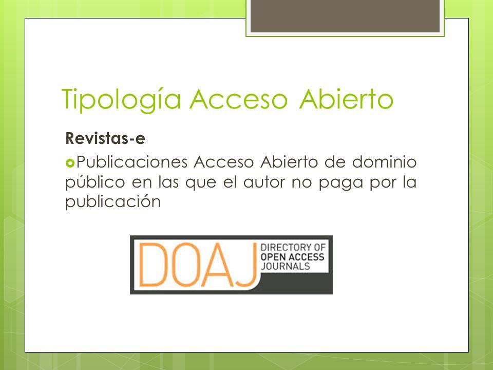 Tipología Acceso Abierto Revistas-e Publicaciones Acceso Abierto de dominio público en las que el autor no paga por la publicación