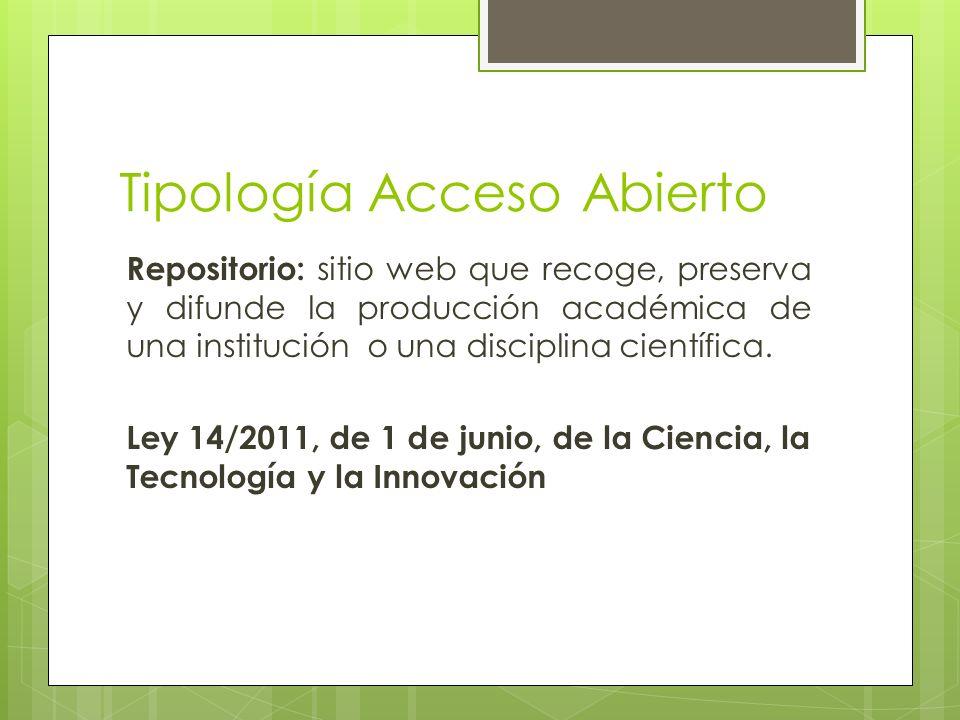 Tipología Acceso Abierto Repositorio: sitio web que recoge, preserva y difunde la producción académica de una institución o una disciplina científica.