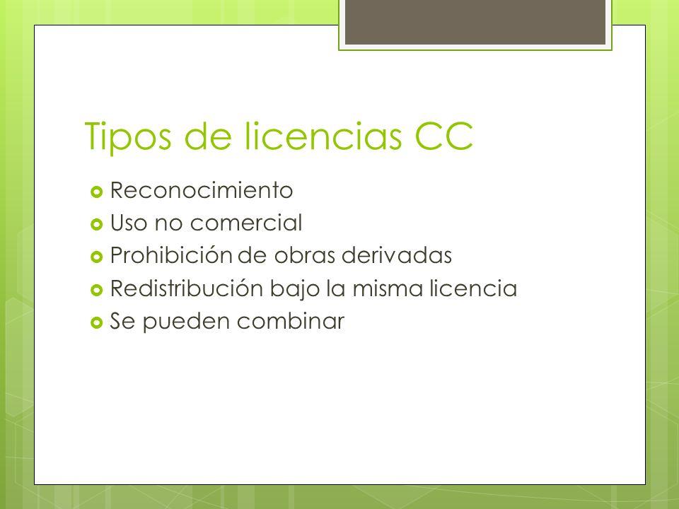 Tipos de licencias CC Reconocimiento Uso no comercial Prohibición de obras derivadas Redistribución bajo la misma licencia Se pueden combinar