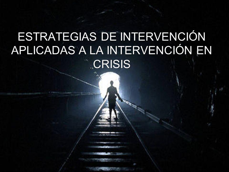 ESTRATEGIAS DE INTERVENCIÓN APLICADAS A LA INTERVENCIÓN EN CRISIS Presentación realizada por Mtro. Francisco Javier Robles Ojeda