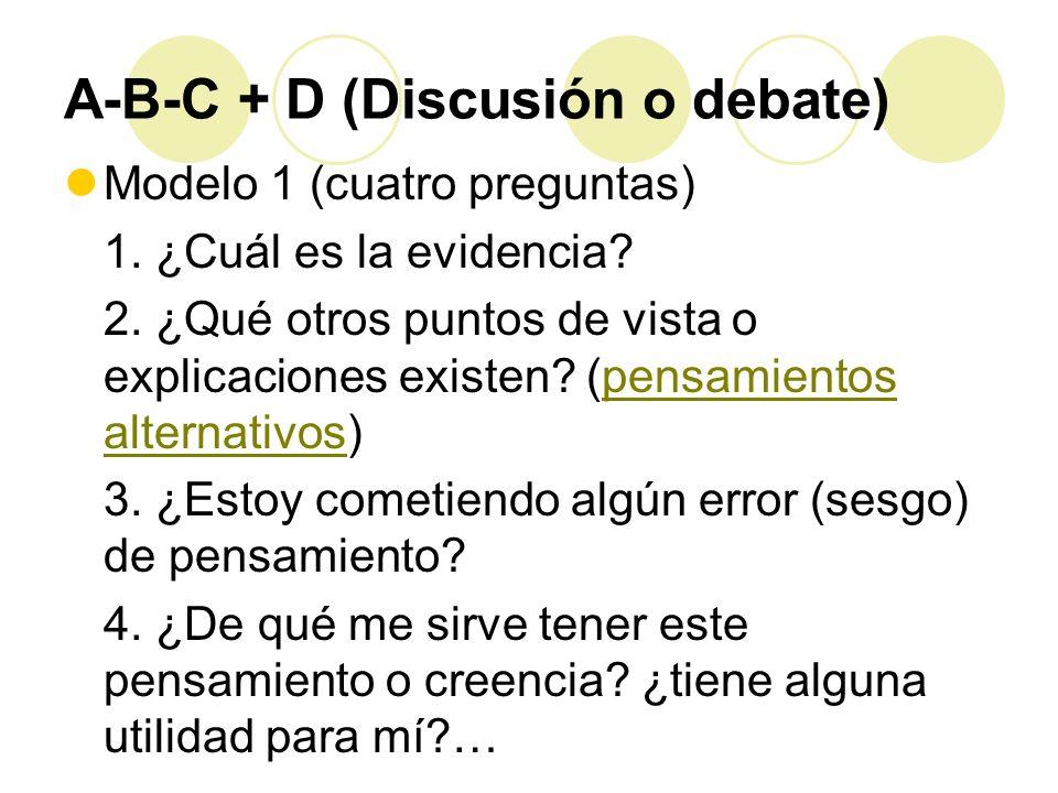 A-B-C + D (Discusión o debate) Modelo 1 (cuatro preguntas) 1. ¿Cuál es la evidencia? 2. ¿Qué otros puntos de vista o explicaciones existen? (pensamien