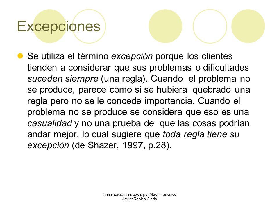 Excepciones Se utiliza el término excepción porque los clientes tienden a considerar que sus problemas o dificultades suceden siempre (una regla). Cua