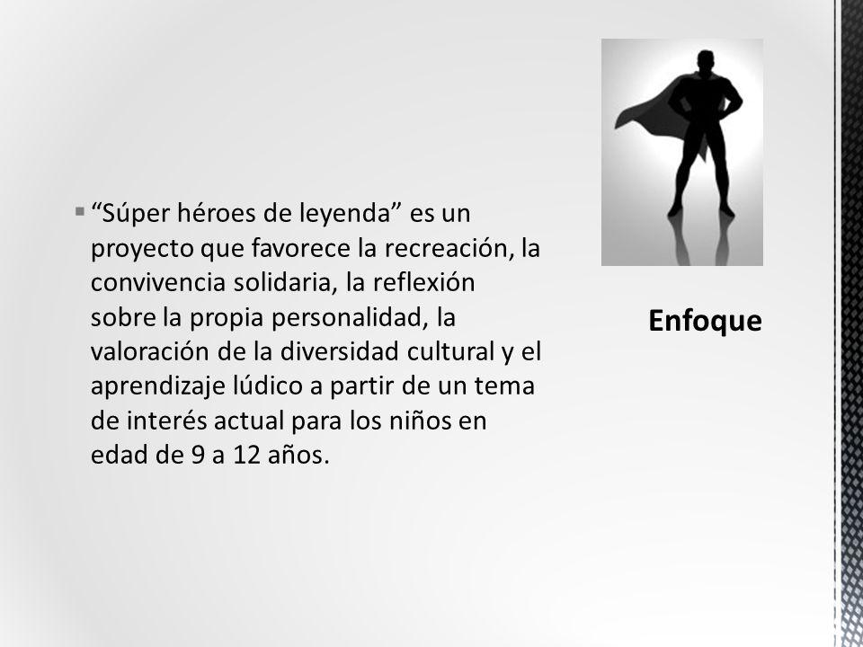 Súper héroes de leyenda es un proyecto que favorece la recreación, la convivencia solidaria, la reflexión sobre la propia personalidad, la valoración de la diversidad cultural y el aprendizaje lúdico a partir de un tema de interés actual para los niños en edad de 9 a 12 años.