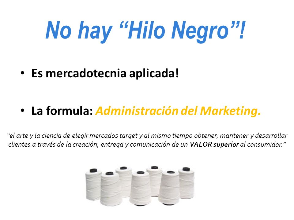 Es mercadotecnia aplicada. La formula: Administración del Marketing.