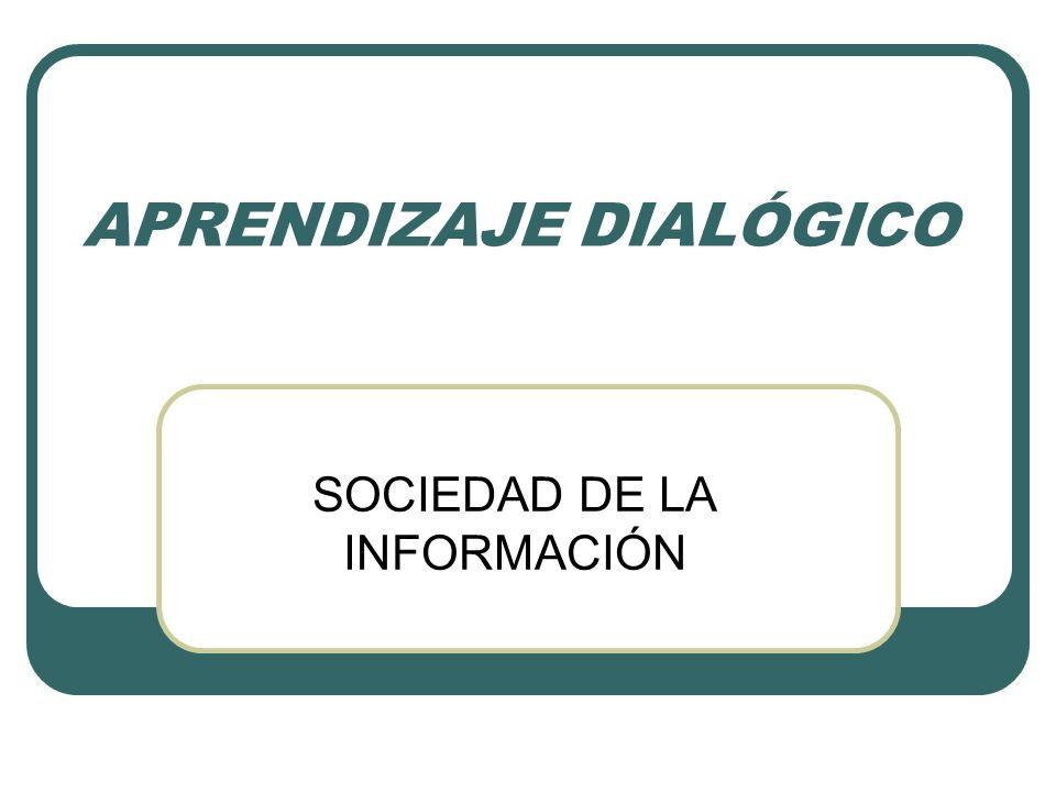 APRENDIZAJE DIALÓGICO SOCIEDAD DE LA INFORMACIÓN