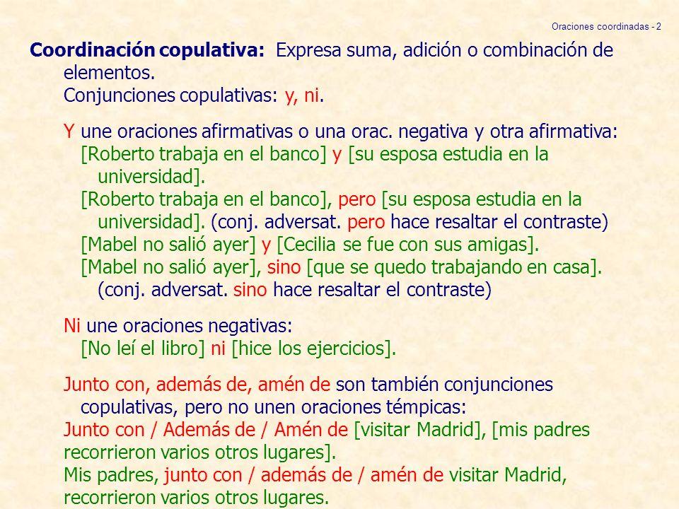 Coordinación copulativa: Expresa suma, adición o combinación de elementos. Conjunciones copulativas: y, ni. Y une oraciones afirmativas o una orac. ne