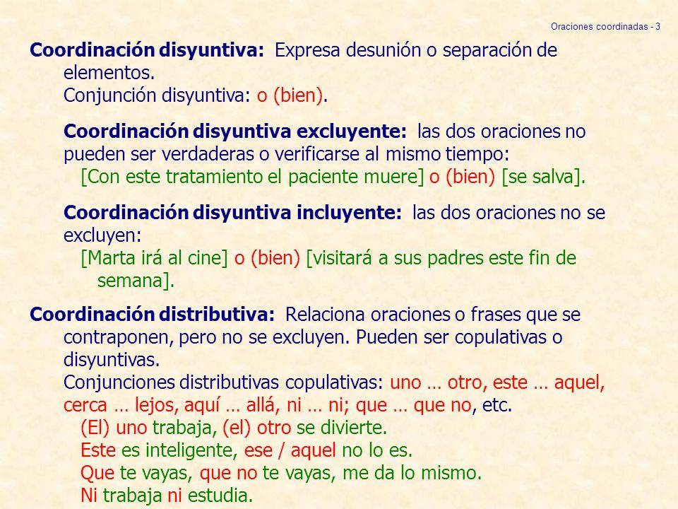 Coordinación disyuntiva: Expresa desunión o separación de elementos. Conjunción disyuntiva: o (bien). Coordinación disyuntiva excluyente: las dos orac