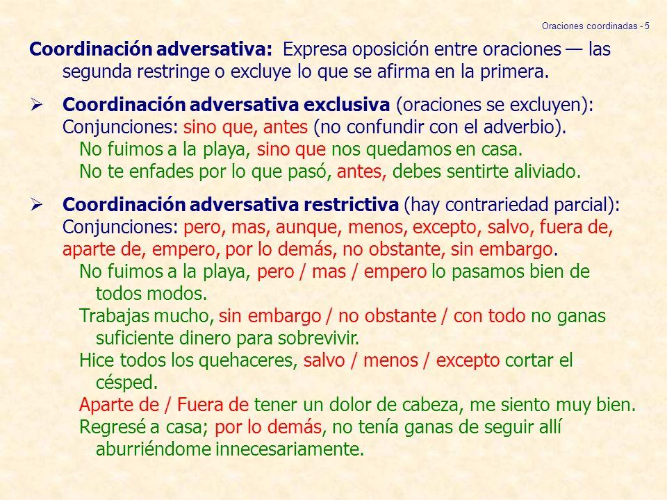 Coordinación adversativa: Expresa oposición entre oraciones las segunda restringe o excluye lo que se afirma en la primera. Coordinación adversativa e