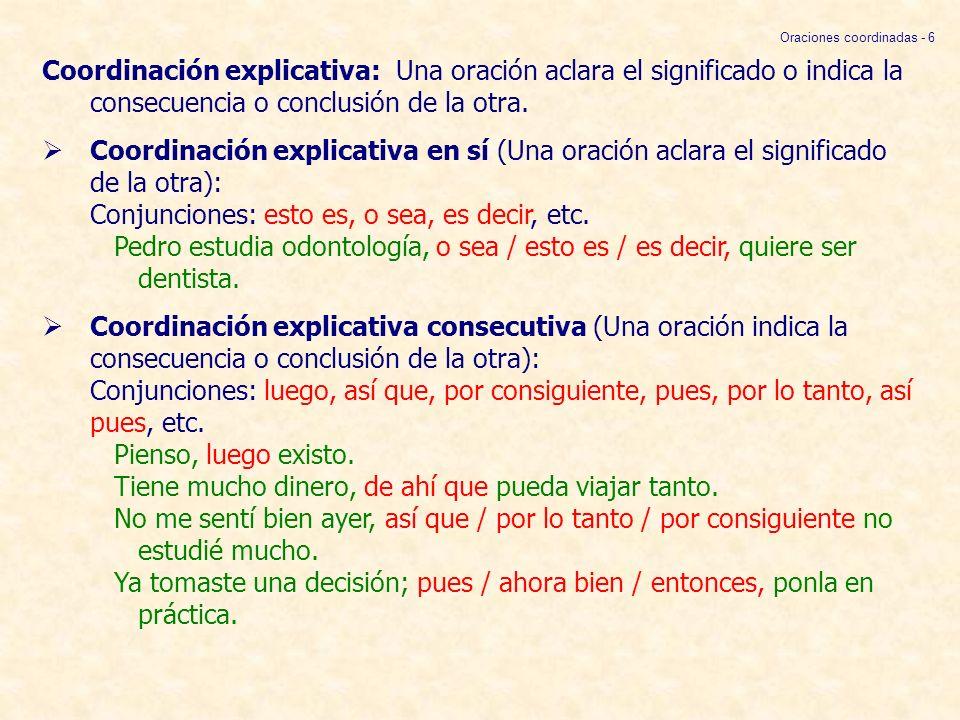 Coordinación explicativa: Una oración aclara el significado o indica la consecuencia o conclusión de la otra. Coordinación explicativa en sí (Una orac