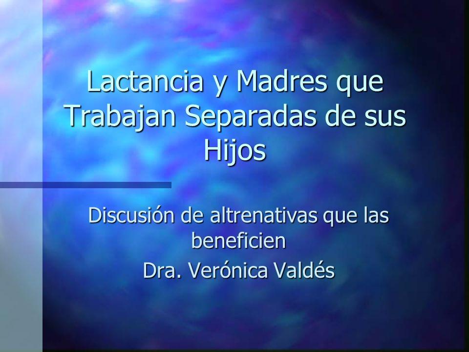 Lactancia y Madres que Trabajan Separadas de sus Hijos Discusión de altrenativas que las beneficien Dra.