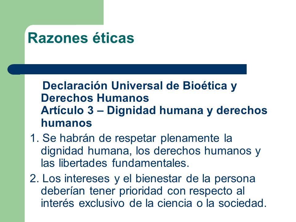 Razones éticas Declaración Universal de Bioética y Derechos Humanos Artículo 3 – Dignidad humana y derechos humanos 1.