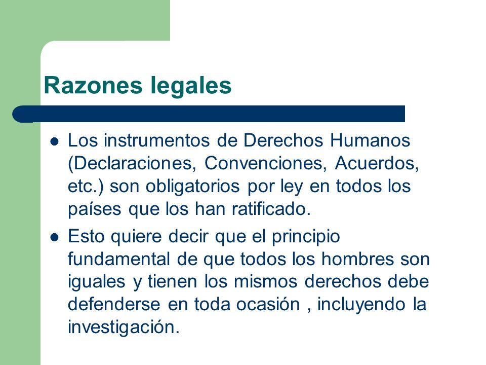 Razones legales Los instrumentos de Derechos Humanos (Declaraciones, Convenciones, Acuerdos, etc.) son obligatorios por ley en todos los países que los han ratificado.