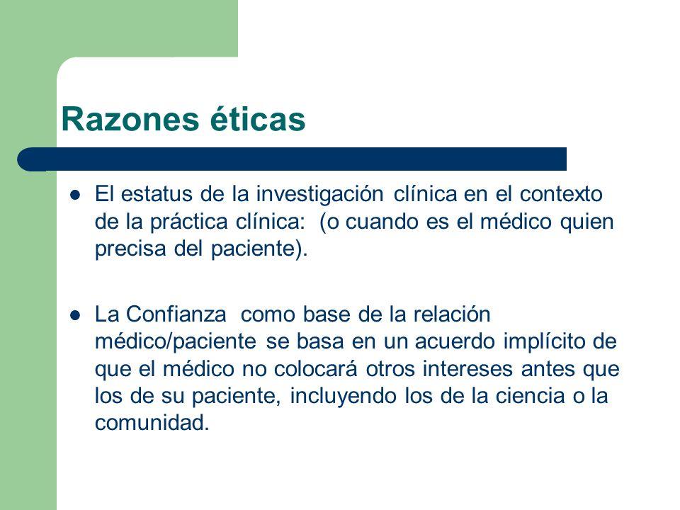 Razones éticas El estatus de la investigación clínica en el contexto de la práctica clínica: (o cuando es el médico quien precisa del paciente).
