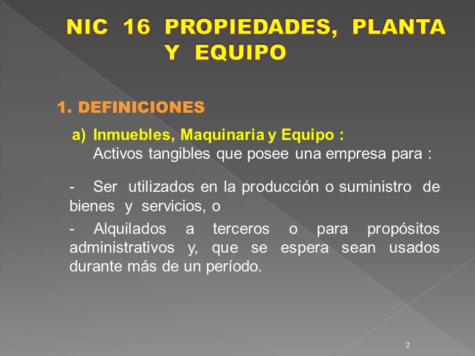 2 1. DEFINICIONES a)Inmuebles, Maquinaria y Equipo : Activos tangibles que posee una empresa para : - Ser utilizados en la producción o suministro de