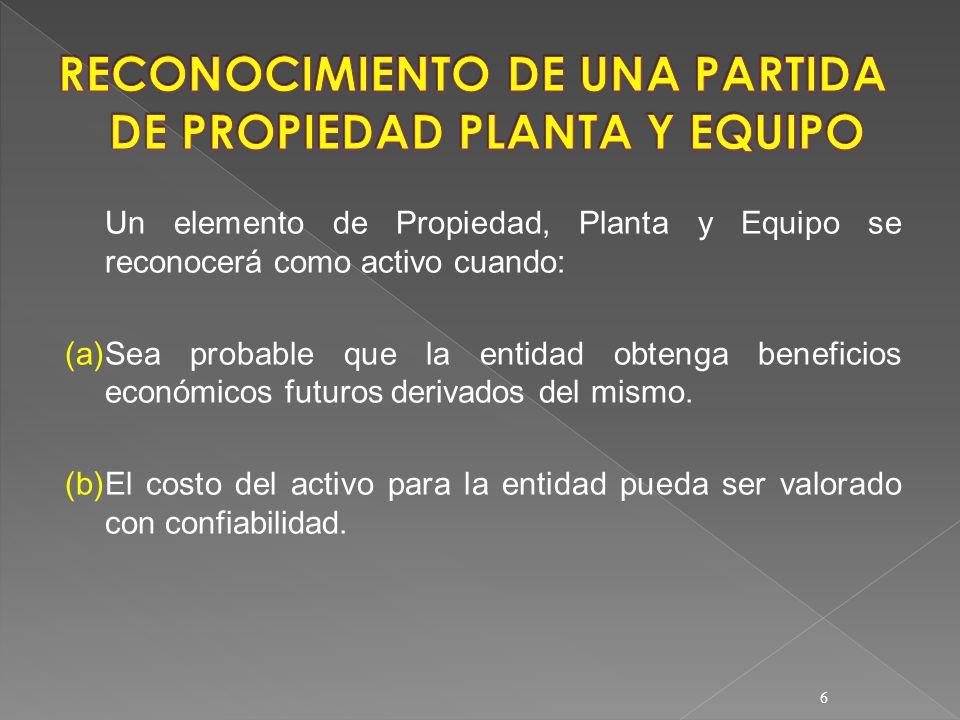 Un elemento de Propiedad, Planta y Equipo se reconocerá como activo cuando: (a)Sea probable que la entidad obtenga beneficios económicos futuros deriv