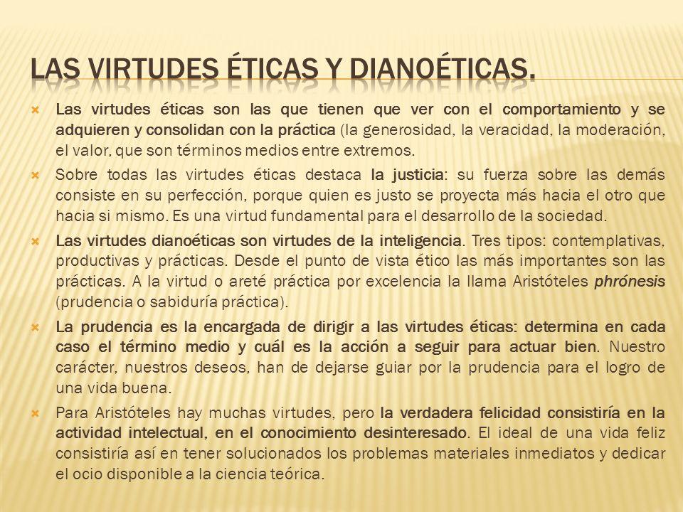 Las virtudes éticas son las que tienen que ver con el comportamiento y se adquieren y consolidan con la práctica (la generosidad, la veracidad, la mod