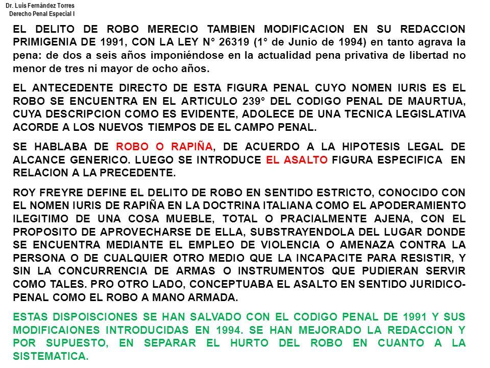 Dr. Luis Fernández Torres Derecho Penal Especial I EL DELITO DE ROBO MERECIO TAMBIEN MODIFICACION EN SU REDACCION PRIMIGENIA DE 1991, CON LA LEY N° 26
