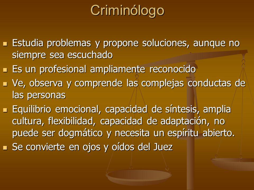 Criminólogo Estudia problemas y propone soluciones, aunque no siempre sea escuchado Estudia problemas y propone soluciones, aunque no siempre sea escu