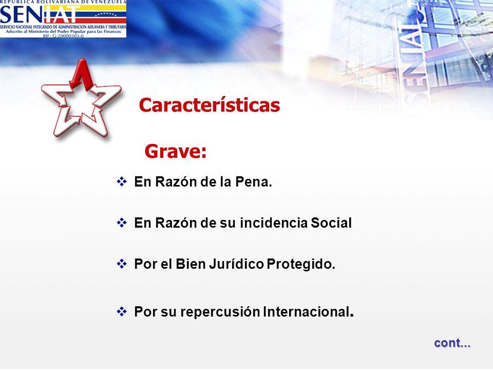 Características Grave: En Razón de la Pena. En Razón de su incidencia Social Por el Bien Jurídico Protegido. Por su repercusión Internacional. cont...