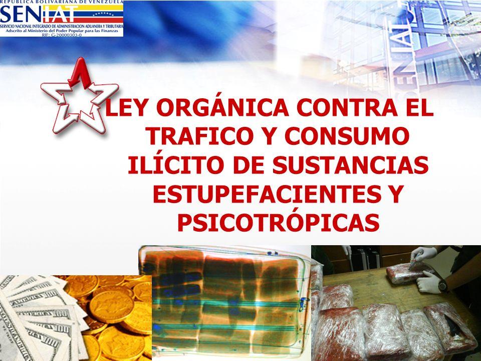 LEY ORGÁNICA CONTRA EL TRAFICO Y CONSUMO ILÍCITO DE SUSTANCIAS ESTUPEFACIENTES Y PSICOTRÓPICAS