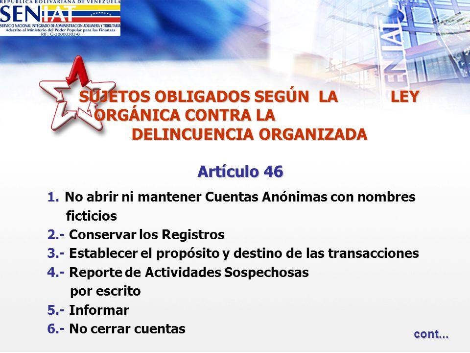 SUJETOS OBLIGADOS SEGÚN LA LEY ORGÁNICA CONTRA LA DELINCUENCIA ORGANIZADA Artículo 46 1.No abrir ni mantener Cuentas Anónimas con nombres ficticios 2.
