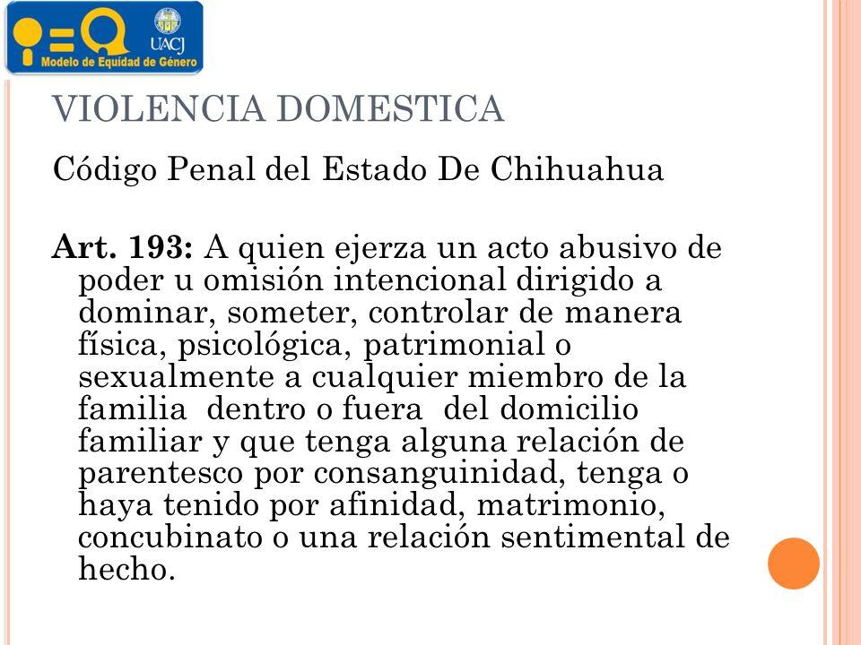 VIOLENCIA DOMESTICA Código Penal del Estado De Chihuahua Art.