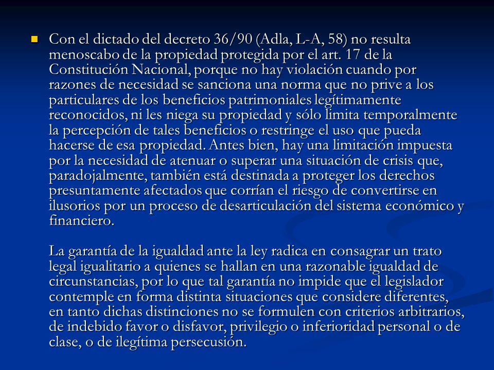 Con el dictado del decreto 36/90 (Adla, L-A, 58) no resulta menoscabo de la propiedad protegida por el art. 17 de la Constitución Nacional, porque no