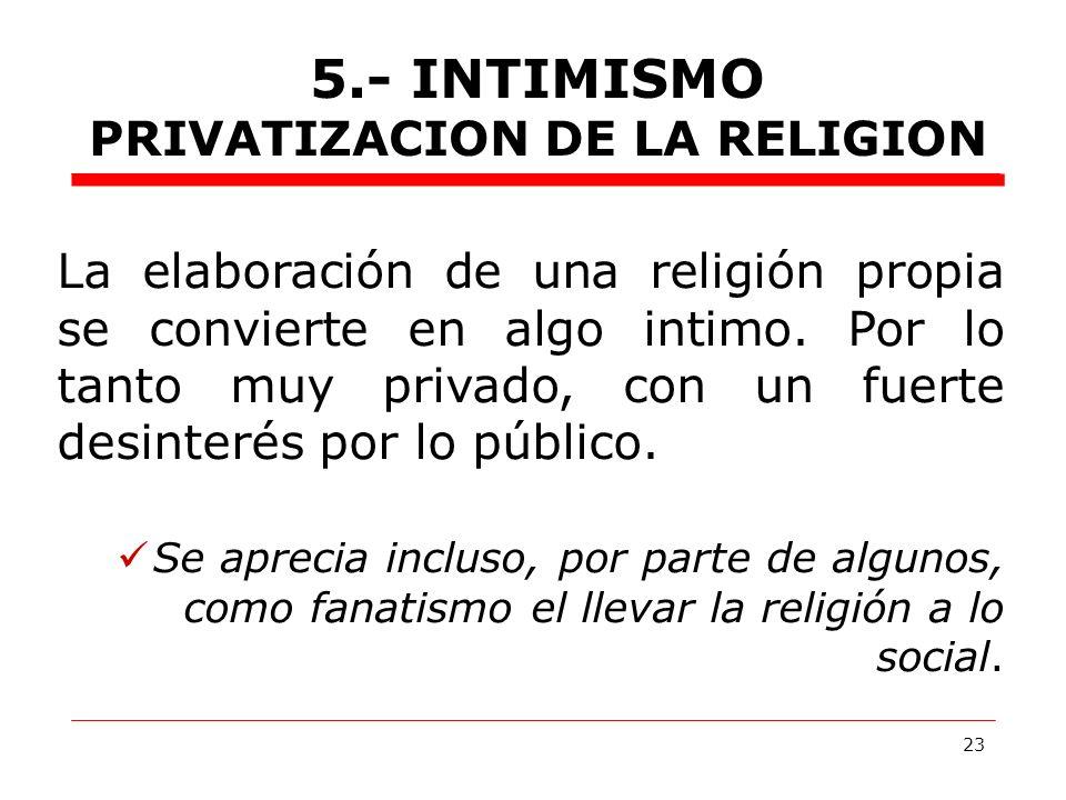 23 La elaboración de una religión propia se convierte en algo intimo.