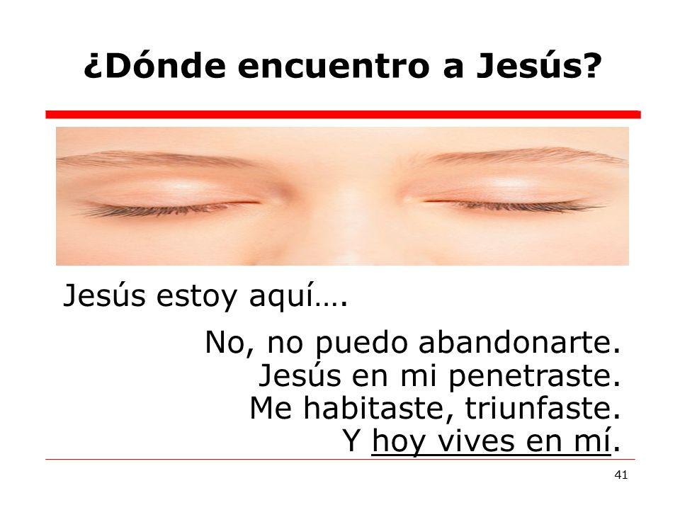 41 ¿Dónde encuentro a Jesús.41 Jesús estoy aquí….