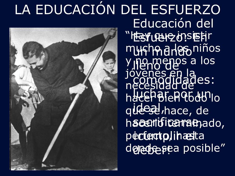 LA EDUCACIÓN DEL ESFUERZO Educación del Esfuerzo: En un mundo lleno de comodidades: luchar por un ideal, sacrificarse, ¡cumplir el deber.