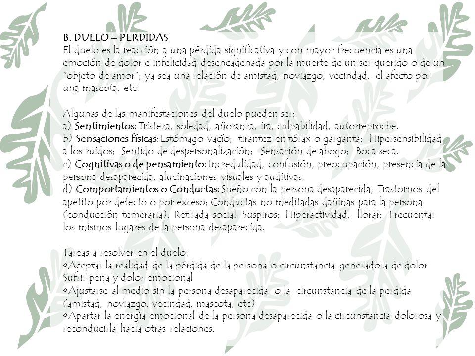 B. DUELO – PERDIDAS El duelo es la reacción a una pérdida significativa y con mayor frecuencia es una emoción de dolor e infelicidad desencadenada por