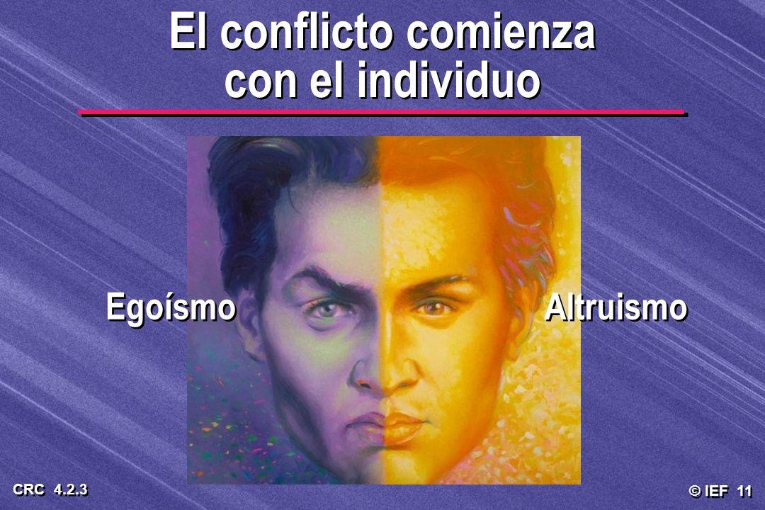 © IEF 11 CRC 4.2.3 El conflicto comienza con el individuo Altruismo Egoísmo