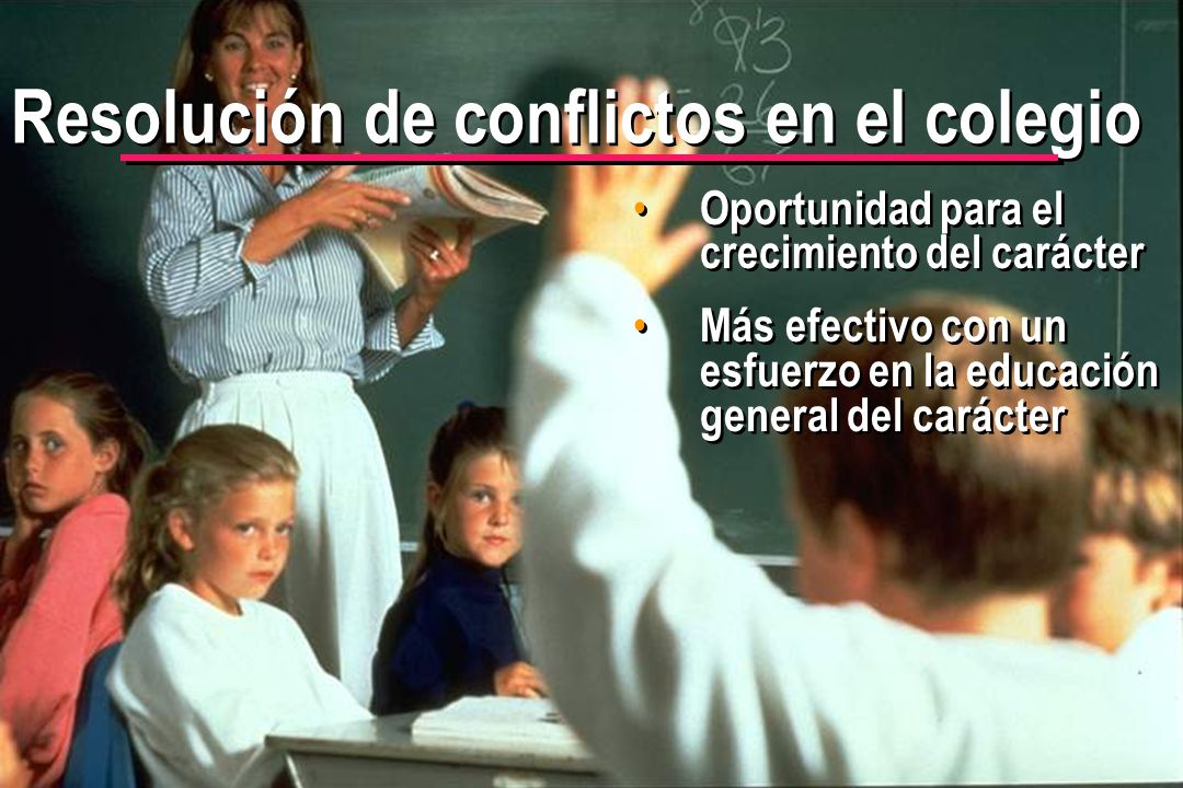 © IEF 55 CRC 4.2.3 Resolución de conflictos en el colegio Oportunidad para el crecimiento del carácter Más efectivo con un esfuerzo en la educación ge